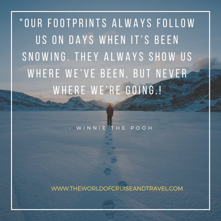 Our footprints always follow us on days when it's been snowing. They always show us where we've been, but never where we're going.
